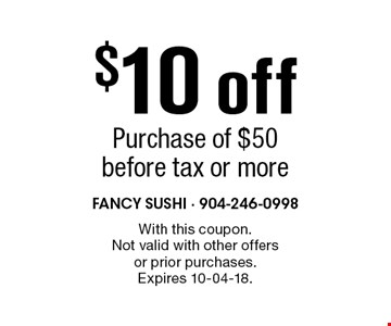 $10 off Purchase of $50 before tax or more. With this coupon. Not valid with other offers or prior purchases. Expires 10-04-18.