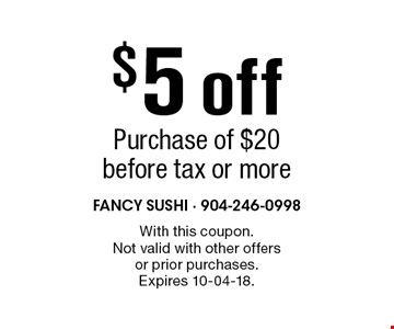 $5 off Purchase of $20 before tax or more. With this coupon. Not valid with other offers or prior purchases. Expires 10-04-18.