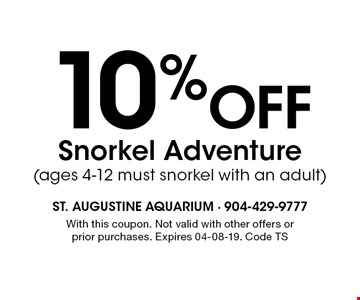 10% Off Snorkel Adventure(ages 4-12 must snorkel with an adult). With this coupon. Not valid with other offers or prior purchases. Expires 04-08-19. Code TS