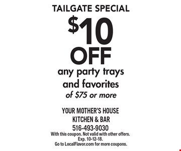 TAILGATE SPECIAL $10 OFF any party trays and favorites of $75 or more. With this coupon. Not valid with other offers.Exp. 10-12-18. Go to LocalFlavor.com for more coupons.