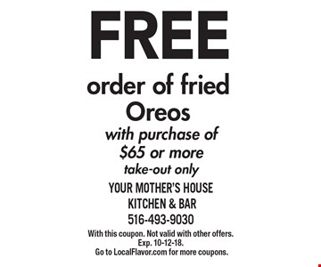 FREE order of fried Oreos with purchase of $65 or more take-out only. With this coupon. Not valid with other offers.Exp. 10-12-18. Go to LocalFlavor.com for more coupons.