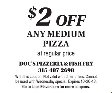 $2 off any medium pizza at regular price. With this coupon. Not valid with other offers. Cannot be used with Wednesday special. Expires 10-26-18. Go to LocalFlavor.com for more coupons.
