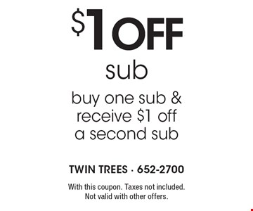 $1 off sub. Buy one sub & receive $1 off a second sub. With this coupon. Taxes not included. Not valid with other offers.