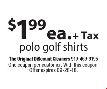 $1.99 ea. + Taxpolo golf shirts. One coupon per customer. With this coupon. Offer expires 09-28-18.