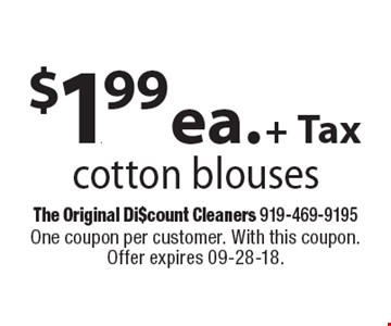 $1.99 ea. + Taxcotton blouses. One coupon per customer. With this coupon. Offer expires 09-28-18.