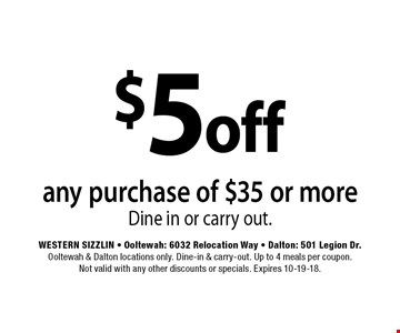 $5off any purchase of $35 or moreDine in or carry out. . Western Sizzlin - Ooltewah: 6032 Relocation Way - Dalton: 501 Legion Dr.Ooltewah & Dalton locations only. Dine-in & carry-out. Up to 4 meals per coupon. Not valid with any other discounts or specials. Expires 10-19-18.
