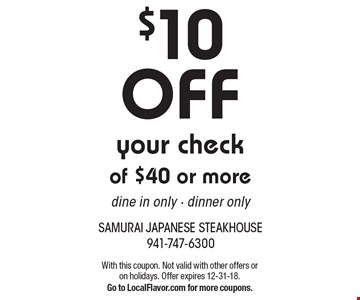$10 OFF your check of $40 or more. dine in only - dinner only. With this coupon. Not valid with other offers or on holidays. Offer expires 12-31-18. Go to LocalFlavor.com for more coupons.