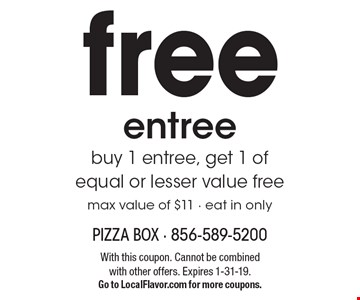 free entree. buy 1 entree, get 1 of equal or lesser value free. Max value of $11. Eat in only. With this coupon. Cannot be combined with other offers. Expires 1-31-19. Go to LocalFlavor.com for more coupons.