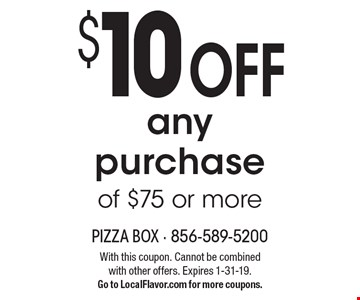 $10 OFF any purchase of $75 or more. With this coupon. Cannot be combined with other offers. Expires 1-31-19. Go to LocalFlavor.com for more coupons.
