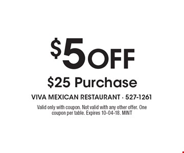 $5 Off $25 Purchase. Valid only with coupon. Not valid with any other offer. One coupon per table. Expires 10-04-18. MINT