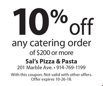 10% off any catering order of $200 or more. With this coupon. Not valid with other offers. Offer expires 10-26-18.