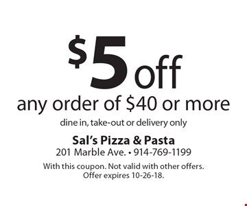 $5 off any order of $40 or more dine in, take-out or delivery only. With this coupon. Not valid with other offers. Offer expires 10-26-18.