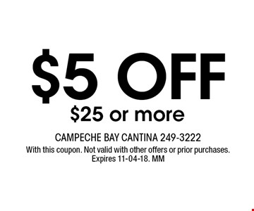 $5 OFF $25 or more. With this coupon. Not valid with other offers or prior purchases. Expires 11-04-18. MM