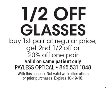 1/2 OFFGLASSES buy 1st pair at regular price, get 2nd 1/2 off or