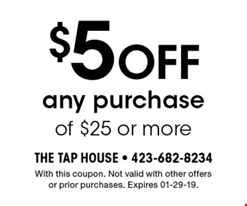 $5 Off any purchase of $25 or more. With this coupon. Not valid with other offers or prior purchases. Expires 01-29-19.