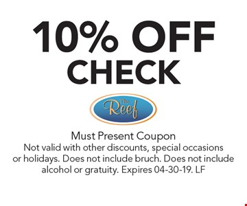 10% OFF CHECK. Must Present CouponNot valid with other discounts, special occasions or holidays. Does not include bruch. Does not include alcohol or gratuity. Expires 04-30-19. LF
