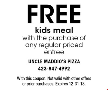 FREE kids meal with the purchase of any regular priced entree. With this coupon. Not valid with other offers or prior purchases. Expires 12-31-18.