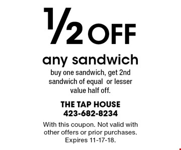 1/2Off any sandwich buy one sandwich, get 2nd sandwich of equalor lesser value half off.. With this coupon. Not valid with other offers or prior purchases. Expires 11-17-18.