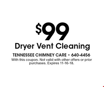 $99 Dryer Vent Cleaning. With this coupon. Not valid with other offers or prior purchases. Expires 11-16-18.