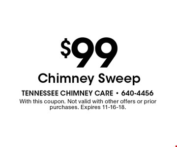 $99 Chimney Sweep . With this coupon. Not valid with other offers or prior purchases. Expires 11-16-18.
