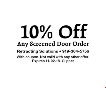 10% Off Any Screened Door Order. With coupon. Not valid with any other offer. Expires 11-02-18. Clipper