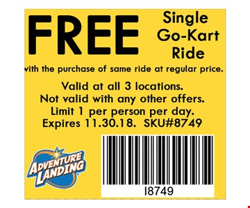Free Single Go-Kart Ride with the purchase of same ride at regular price. . Valid at all 3 locations. Not valid with any other offers. Limit 1 per person per day. Expires 11-30-18. SKU#8749