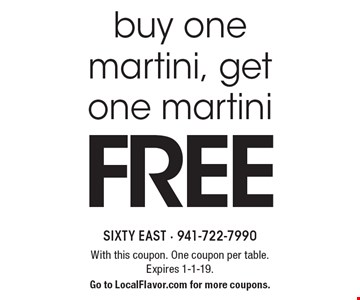 buy one martini, get one martini free. With this coupon. One coupon per table. Expires 1-1-19. Go to LocalFlavor.com for more coupons.
