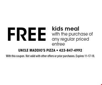 FREE kids meal with the purchase of any regular priced entree. With this coupon. Not valid with other offers or prior purchases. Expires 11-17-18.