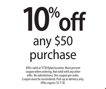 10% off any $50 purchase. Offer valid at 1718 Hylan location. Must present coupon when ordering. Not valid with any other offer. No substitutions. One coupon per order. Coupon must be surrendered. Pick-up or delivery only. Offer expires 12-7-18.