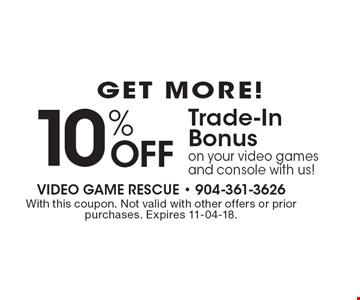 10% Off Trade-In Bonuson your video games and console with us!. With this coupon. Not valid with other offers or prior purchases. Expires 11-04-18.