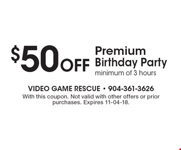 $50 Off Premium Birthday Partyminimum of 3 hours. With this coupon. Not valid with other offers or prior purchases. Expires 11-04-18.