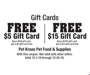 Gift Cards: Free $5 Gift Card (buy a $50 gift card, get a $5 gift card free) OR free $15 Gift Card (buy a $100 gift card, get a $15 gift card free). With this coupon. Not valid with other offers. Valid 12-1-18 through 12-24-18.