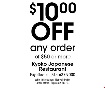 $10.00 off any order of $50 or more. With this coupon. Not valid with
