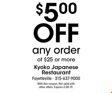 $5.00 off any order of $25 or more. With this coupon. Not valid with other offers. Expires 2-28-19.
