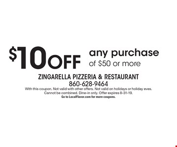 $10 off any purchase of $50 or more. With this coupon. Not valid with other offers. Not valid on holidays or holiday eves. Cannot be combined. Dine-in only. Offer expires 8-31-19. Go to LocalFlavor.com for more coupons.