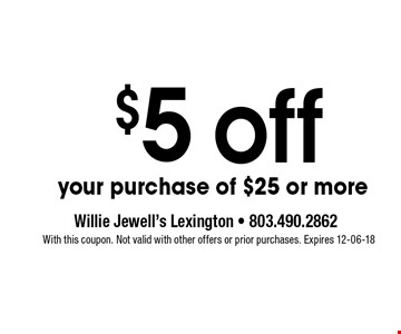 $5 OFF any purchase of $25 or more. With this coupon. Not valid with other offers or prior purchases. Expires 12-06-18