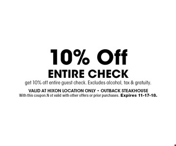 10% Off Entire Check get 10% off entire guest check. Excludes alcohol, tax & gratuity.. Valid at hixon location only - outback steakhouse With this coupon. Not valid with other offers or prior purchases. Expires 11-17-18.