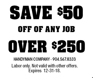 SAVE $50 OFF OF ANY JOB OVER $250. Labor only. Not valid with other offers. Expires12-31-18.