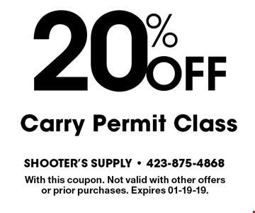 20%OFFCarry Permit Class. With this coupon. Not valid with other offers or prior purchases. Expires 12-15-18.