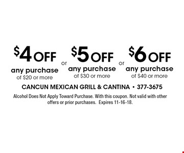 $4 Off any purchase of $20 or more. Alcohol Does Not Apply Toward Purchase. With this coupon. Not valid with other offers or prior purchases.Expires 11-16-18.
