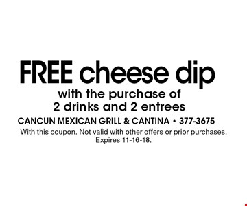 FREE cheese dip with the purchase of 2 drinks and 2 entrees. With this coupon. Not valid with other offers or prior purchases. Expires 11-16-18.