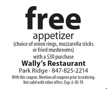 free appetizer (choice of onion rings, mozzarella sticks or fried mushrooms) with a $30 purchase. With this coupon. Mention all coupons prior to ordering. Not valid with other offers. Exp. 6-30-19.