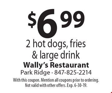 $6.99 2 hot dogs, fries & large drink. With this coupon. Mention all coupons prior to ordering. Not valid with other offers. Exp. 6-30-19.