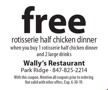 free rotisserie half chicken dinner when you buy 1 rotisserie half chicken dinner and 2 large drinks. With this coupon. Mention all coupons prior to ordering. Not valid with other offers. Exp. 6-30-19.