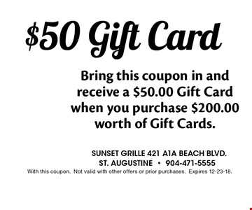 $50 Gift Card Bring this coupon in and receive a $50.00 Gift Card when you purchase $200.00 worth of Gift Cards.. Sunset grille 421 a1a beach blvd.st. augustine-904-471-5555 With this coupon.Not valid with other offers or prior purchases.Expires 12-30-18.