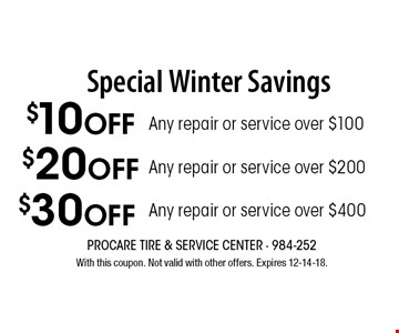 $10 Off$20 Off$30 OffAny repair or service over $100Any repair or service over $200Any repair or service over $400 . With this coupon. Not valid with other offers. Expires 12-14-18.