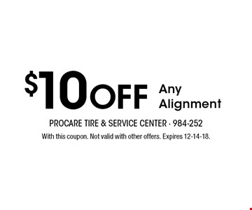 $10 Off AnyAlignment. With this coupon. Not valid with other offers. Expires 12-14-18.