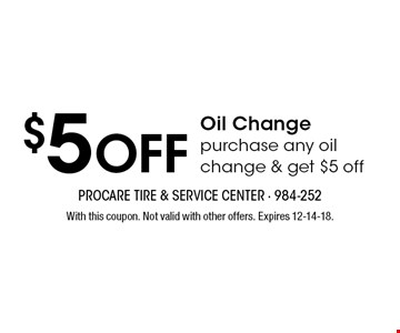 $5 Off Oil Changepurchase any oilchange & get $5 off. With this coupon. Not valid with other offers. Expires 12-14-18.