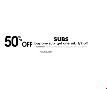 50% Off SUBSbuy one sub, get one sub 1/2 off . With this coupon. Not valid with other offers or prior purchases. Expires 12-05-18.