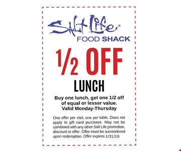1/2 Off LunchBuy one lunch, get one 1/2 off of equal or lesser value. Valid Monday-Thursday. One offer per visit, one per table. Does not apply to gift card purchase. May not be combined with any other Salt Life promotion, discount or offer. Offer must be surrendered upon redemption. Offer expires 1/31/19